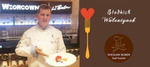 Najlepsze desery na Walentynki Szef Kuchni Wiesław Bober zapraszado Restauracji Wzorcownia
